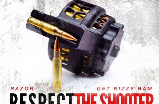 Razor x Get Bizzy Bam – Respect The Shooter