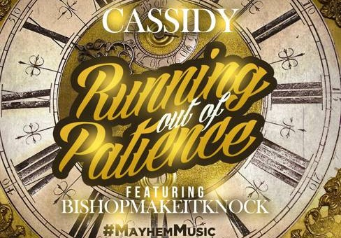 Cassidy – Running Out Of Patience
