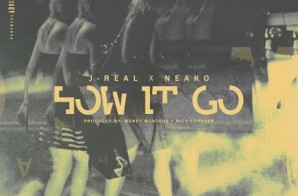 J-Real – How It Go Ft. Neako