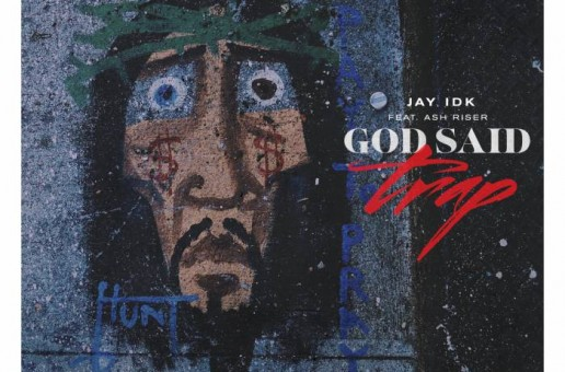 Jay IDK – God Said Trap Ft. Ash Riser