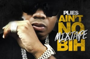 Plies – Ain't No Mixtape Bih (Mixtape)
