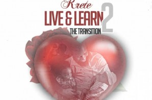Krete – Live & Learn 2: The Transition (Mixtape)