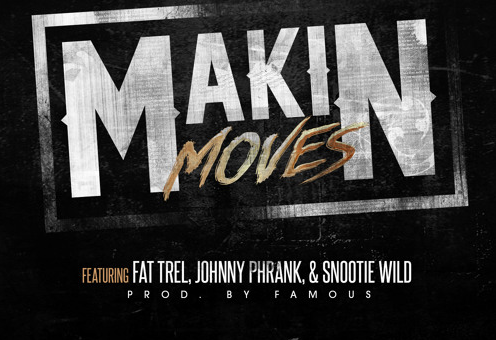 Fat Trel – Makin Moves Ft. Johnny Phrank & Snootie Wild