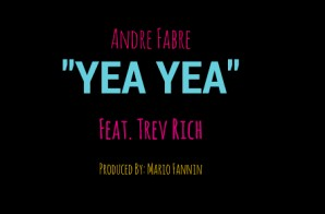 Andre Fabre – Yea Yea Ft. Trev Rich