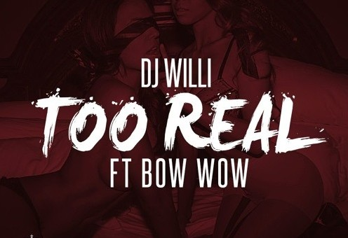 DJ Willi – Too Real Ft. Bow Wow