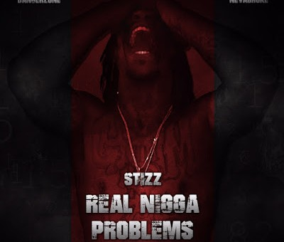 Stizz – Real Nigga Problems