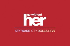 Key Wane – Go Without Her Ft. Ty Dolla $ign