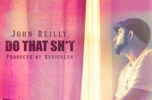 John Reilly – Do That Shit (Prod. by Rediculus)