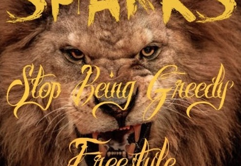 Sparks – Stop Being Greedy Freestyle