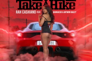 Rah Cashiano – Take A Hike Ft. Wankaego & Antwon Bailey