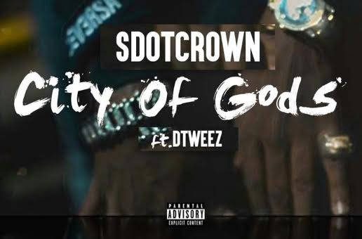 SdotCrown x DTweez – City of Gods (Video)