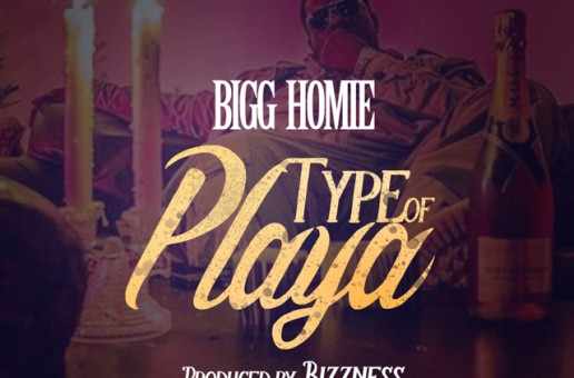 Bigg Homie – Type Of Playa