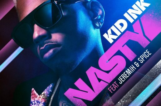 Kid Ink – Nasty Ft. Jeremih x Spice
