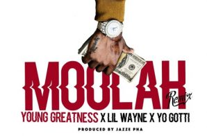Young Greatness – Moolah (Remix) Ft. Lil Wayne & Yo Gotti