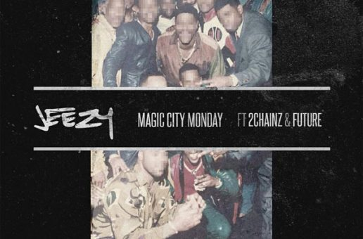Jeezy – Magic City Monday Ft. 2 Chainz & Future