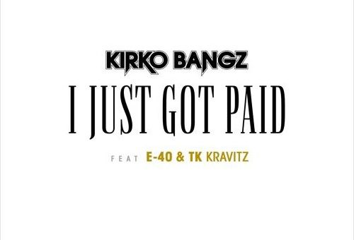 Kirko Bangz – I Just Got Paid ft. E-40 & TK Kravitz