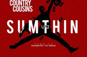"Country Cousins – ""Up 2 Sumthin"" (Prod by Chamothy the Great)"