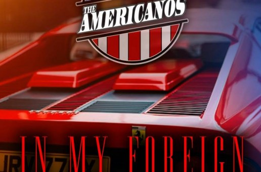 The Americanos – In My Foreign Ft. Ty Dolla $ign, French Montana & Lil Yachty