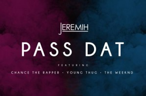 Jeremiah – Pass Dat (Remix) Ft. The Weeknd, Chance The Rapper & Young Thug