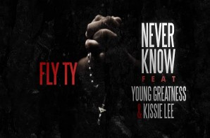 Fly Ty x Young Greatness x Kissie Lee – Never Know