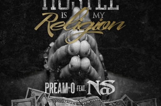 Pream-O – Hustle Is My Religion Ft. Nas