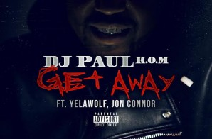 DJ Paul – Get Away Ft. Yelawolf & Jon Connor