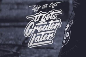 Tiff The Gift – It Get's Greater Later (Album Stream)