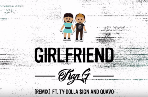 Kap G – Girlfriend (Remix) ft. Ty Dolla $ign & Quavo (Audio)