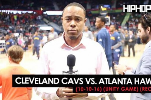 True To Atlanta: Cleveland Cavs vs. Atlanta Hawks (10-10-16) (Unity Game) (Recap) (Video)